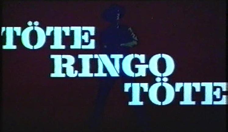 Töte, Ringo, töte