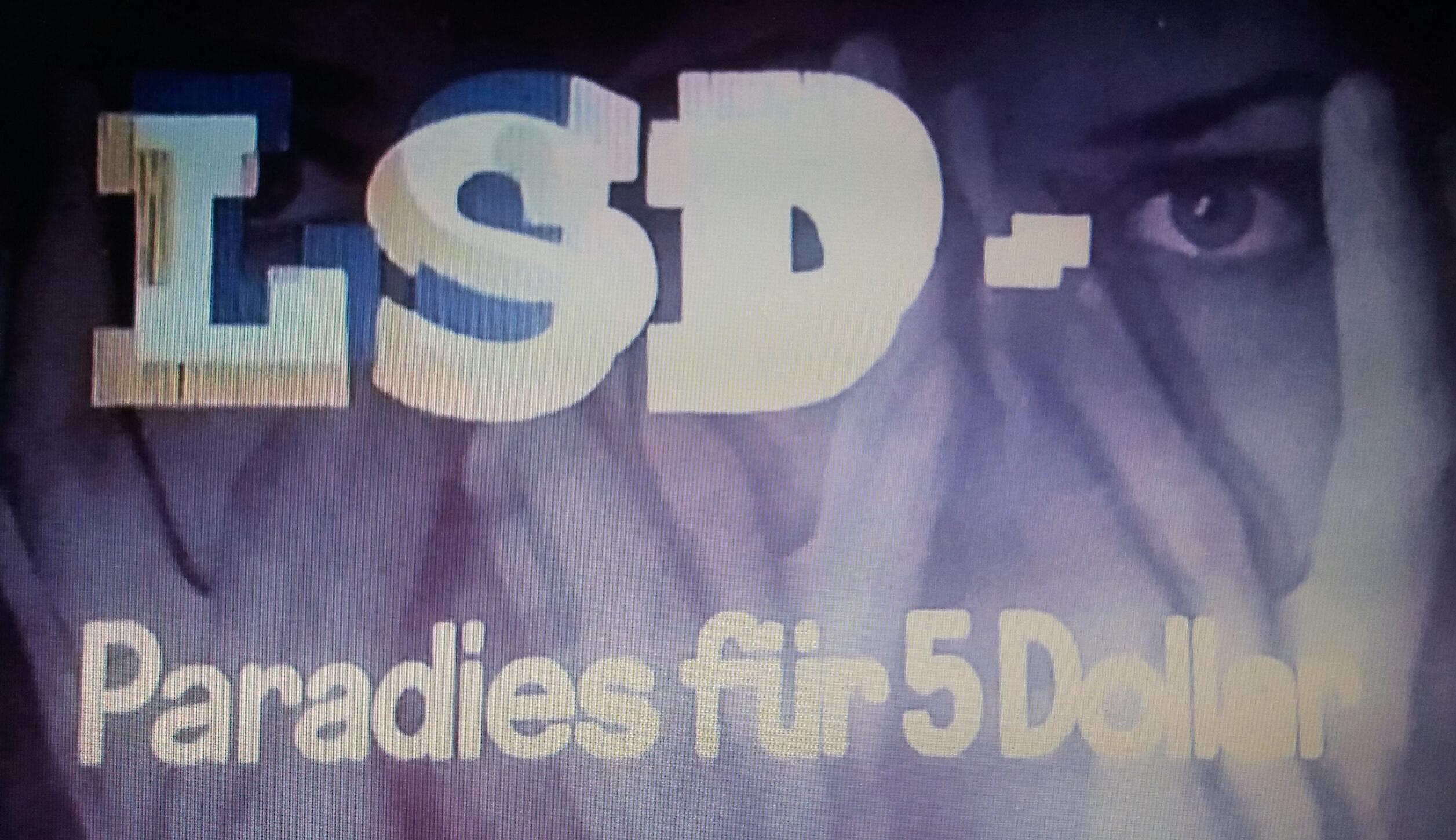 LSD - Paradies für 5 Dollar