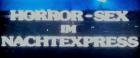 Horror-Sex im Nachtexpress